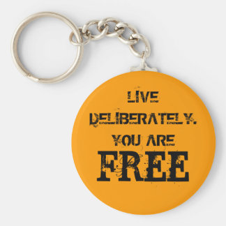 LIVE DELIBERATELY. YOU ARE, FREE KEYCHAINS