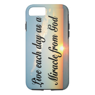 LIVE EACH DAY AS A MIRACLE FROM GOD iPhone 7 CASE