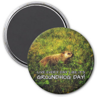 Live every day like it's Groundhog Day! magnet