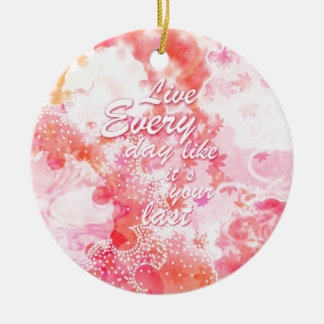 Live Every day like it's your last graphic art. Ceramic Ornament