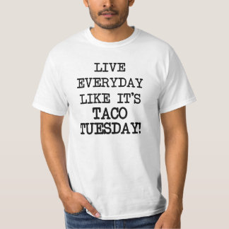 Live everyday like it's Taco Tuesday funny T-Shirt