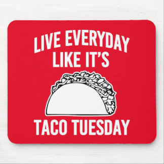 Live everyday like it's Taco Tuesday mouse pad