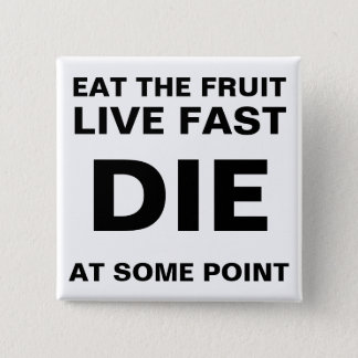 LIVE FAST DIE AT SOME POINT 2 INCH SQUARE BUTTON
