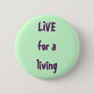 LIVE for a living 2 Inch Round Button
