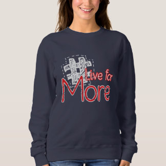 Live for more sweatshirt