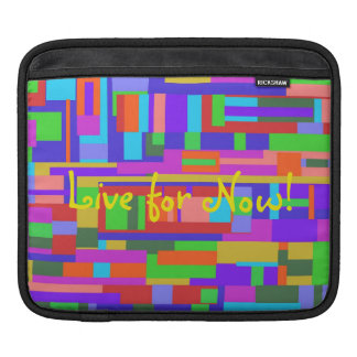 Live for Now! iPad Horizontal Sleeve Sleeve For iPads