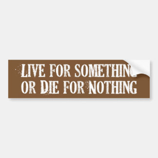 Live for Something or Die for Nothing Bumper Stickers