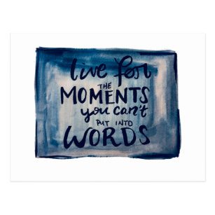 Live For The Moments You Can't Put Into Words Postcard