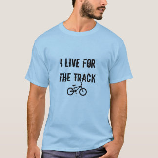 Live for the Track T-Shirt