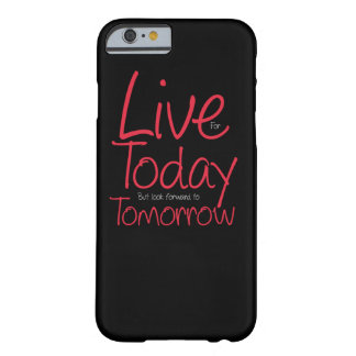 Live for Today but look forward to Tomorrow Barely There iPhone 6 Case