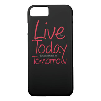 Live for Today but look forward to Tomorrow iPhone 7 Case
