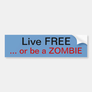 Live free or be a Zombie Bumper Sticker