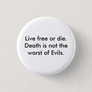 Live free or die.  Death is not the worst of Ev... 1 Inch Round Button