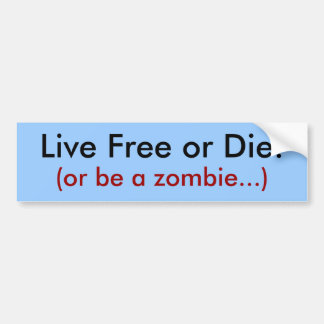 Live Free or Die!, (or be a zombie...) Bumper Sticker
