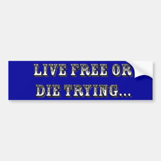 Live Free Or Die Trying Bumper Sticker