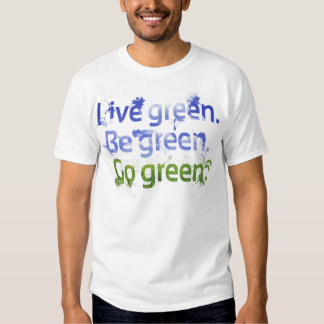 Live Green. Be Green. Go Green T-shirts