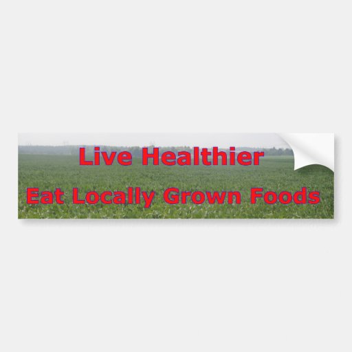Live healthier - Eat Local Bumper Stickers