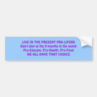 LIVE IN THE PRESENT PRO-LIFERS BUMPER STICKER