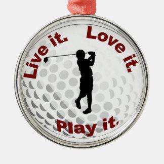 Live it. Love it. Play it. Metal Ornament