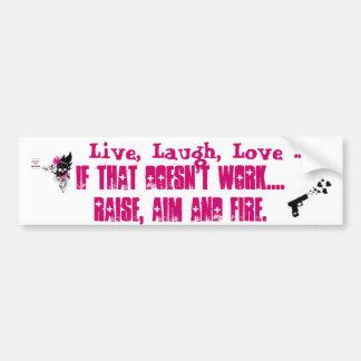 Live, Laugh, Love... Raise, Aim, Fire Bumpersticke Bumper Sticker