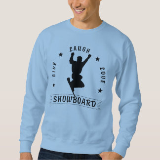 Live Laugh Love SNOWBOARD 2 black text Sweatshirt