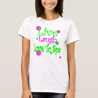 Live, Laugh, Love to Spa! T-Shirt