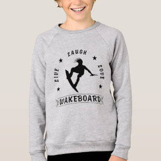 Live Laugh Love  WAKEBOARD 1 black text Sweatshirt