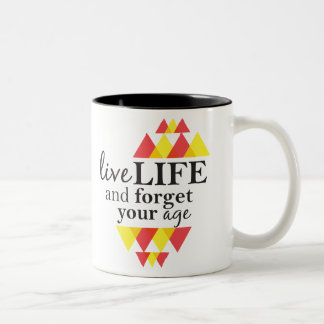 Live Life and Forget About Your Age Two Tone Mug
