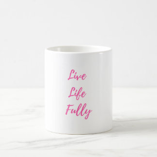 Live Life Fully Coffee Mug