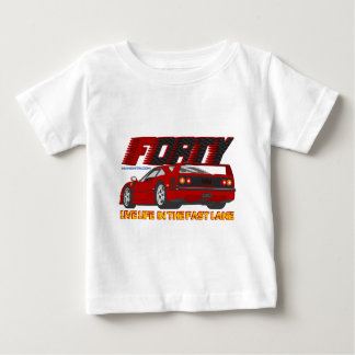 LIVE_LIFE_IN_THE_FAST_LANE: forty Baby T-Shirt