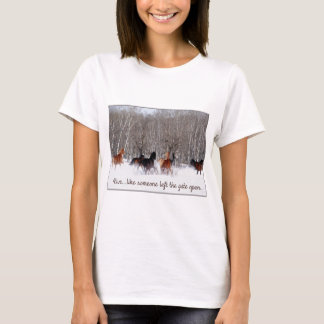 Live Life.....Like someone left the gate open! T-Shirt