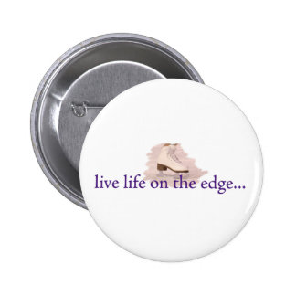 Live life on the edge pinback button