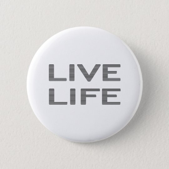 LIVE LIFE - strips - black and white. 2 Inch Round Button