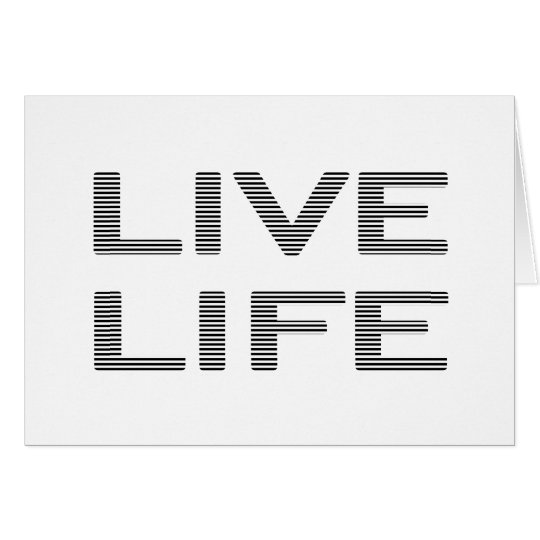 LIVE LIFE - strips - black and white. Card