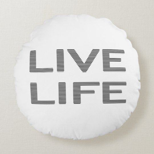LIVE LIFE - strips - black and white. Round Pillow
