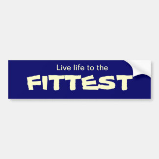 Live life to the FITTEST Bumper Sticker