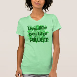 Live life to the fullest - green tee shirt