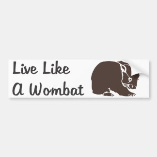 Live Like A Wombat Bumper Sticker