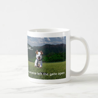 """Live Like Someone Left the Gate Open""Coffee Mug"