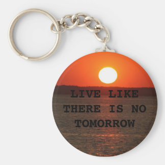 LIVE LIKE THERE IS NO TOMORROW BASIC ROUND BUTTON KEYCHAIN