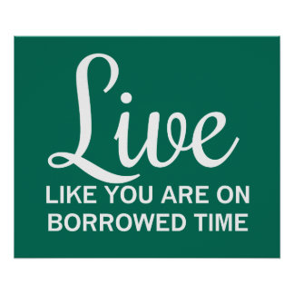 Live Like You are on Borrowed Time Posters