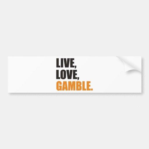 Live, Love, Gamble Bumper Stickers
