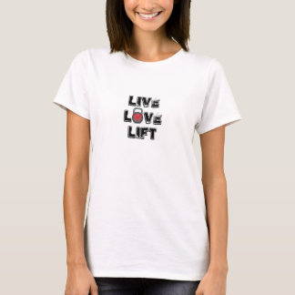 Live. Love. Lift T-Shirt