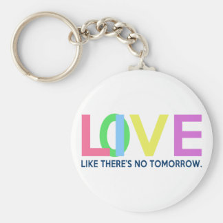 Live Love like there is no tomorrow Basic Round Button Keychain