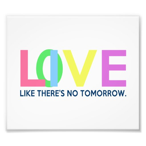 Live Love like there is no tomorrow Photo Print