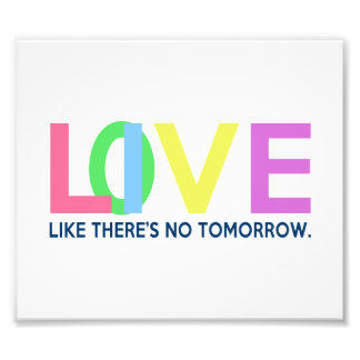Live Love like there is no tomorrow Photograph
