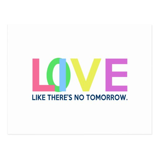 Live Love like there is no tomorrow Post Card
