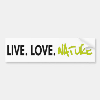 Live Love Nature! Cool ecology products! Bumper Sticker