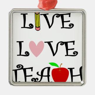 live love teach3 metal ornament