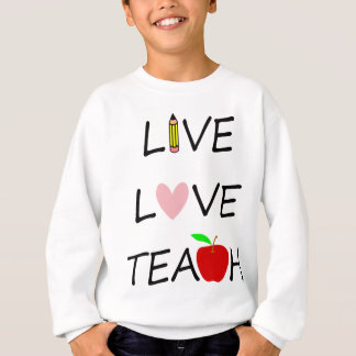live love teach sweatshirt
